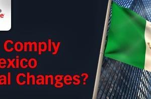¿Cómo cumplir con los nuevos requerimientos fiscales de México?