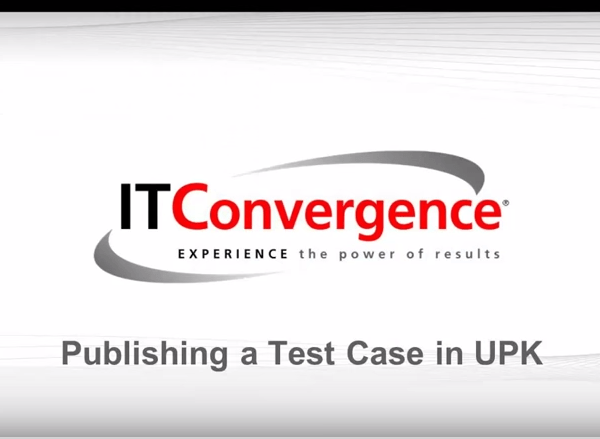 Publishing a Test Case in UPK – UPK Video Tutorials – UPK Videos from IT Convergence
