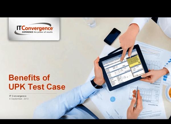 UPK Test Case Features & Benefits – UPK Video Tutorials – UPK Videos from IT Convergence