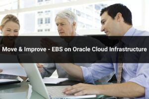 Move-and-Improve-Oracle-EBS-to-Oracle-Cloud-Infrastructure-300x200
